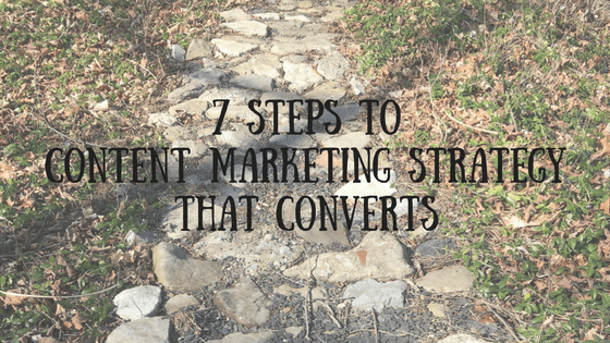 7 Steps to Content Marketing Strategy That Converts